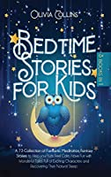 Bedtime Stories for Kids: A 73 Collection of Meditation Fantasy Fairy Tales to help your Toddlers Feel Calm, Have Fun With Exciting Characters and Recovering a Natural Sleep