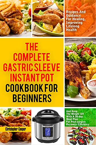 The Complete Gastric Sleeve Instant Pot Cookbook for Beginners: Recipes and Guidance for Healing, Improving Lifelong Health and keep the weight off with ... for Post-Surgery Recovery (English Edition)
