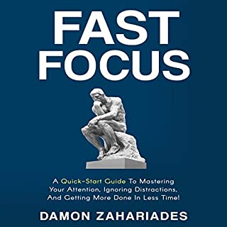 Fast Focus     A Quick-Start Guide to Mastering Your Attention, Ignoring Distractions, and Getting More Done in Less Time!              By:                                                                                                                                 Damon Zahariades                               Narrated by:                                                                                                                                 Joe Hempel                      Length: 2 hrs and 58 mins     332 ratings     Overall 4.1