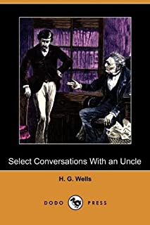 Select Conversations with an Uncle, (Now Extinct) and Two Other Reminiscences (Dodo Press)