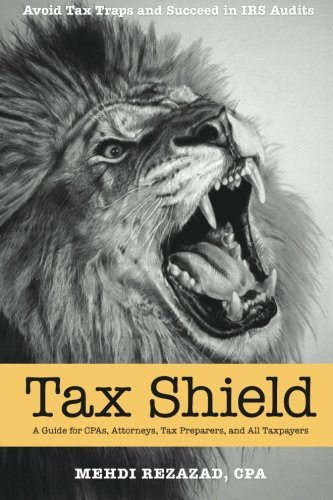 Tax Shield: A Guide for CPAs, Attorneys, Tax Preparers and All Taxpayers