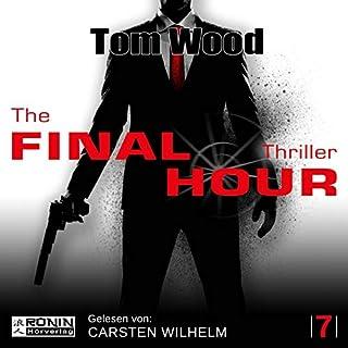The Final Hour     Tesseract 7              Autor:                                                                                                                                 Tom Wood                               Sprecher:                                                                                                                                 Carsten Wilhelm                      Spieldauer: 12 Std. und 41 Min.     597 Bewertungen     Gesamt 4,6