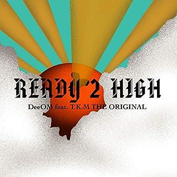 READY 2 HIGH (feat. T.K.M THE ORIGINAL)