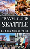 Seattle Travel Guide 2021 : Top 20 Local Places You Can t Miss in Seattle