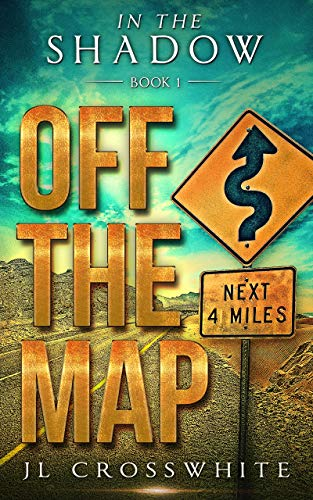 Off the Map: In the Shadow Book 1, a Christian Romantic Suspense (In the Shadow, Christian Romantic Suspense) by [JL Crosswhite]