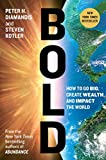 Bold: How to Go Big, Create Wealth, and Impact the World (Exponential Technology)