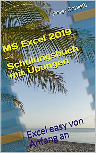 MS Excel 2019 - Schulungsbuch mit Übungen: Excel easy von Anfang an