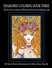 Enamored Coloring Book Three: Surreal Creatures, Whimsical Fairies and Goddesses (Enamored Coloring Book Series)
