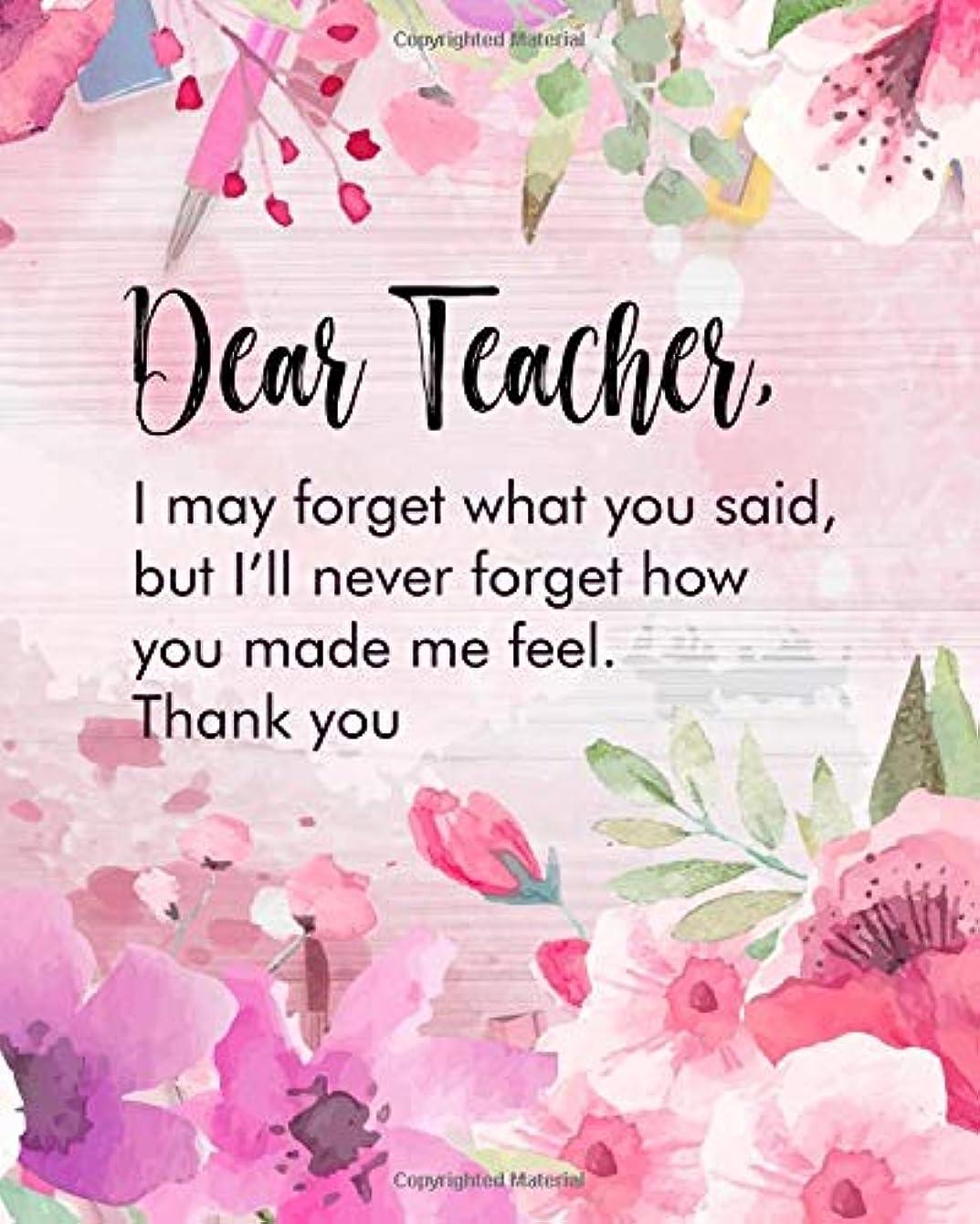 交差点骨の折れる聖人Dear teacher, I may forget what you said, but I'll never forget how you made me feel. Thank you: Ultimate Teacher's Planner and organizer | Perfect Teacher's appreciation gift for end or beginning of school year.