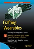 Crafting Wearables: Blending Technology with Fashion (Technology in Action)...
