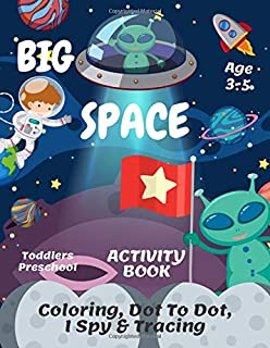 Big Space Coloring, I Spy, Dot To Dot & Tracing Activity Book Age 3 - 5: Fun In Outer Space | Children's Puzzle Book For 3...