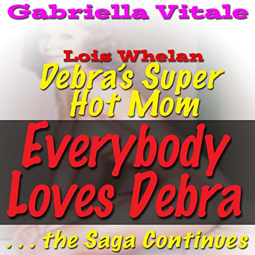 Everybody Loves Debra... the Saga Continues: Debra's Super Hot Mom                   De :                                                                                                                                 Gabriella Vitale                               Lu par :                                                                                                                                 Ida Dunham                      Durée : 1 h et 39 min     Pas de notations     Global 0,0