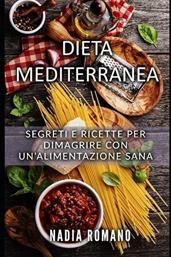 Dieta Mediterranea: Segreti e ricette per dimagrire con un'alimentazione sana