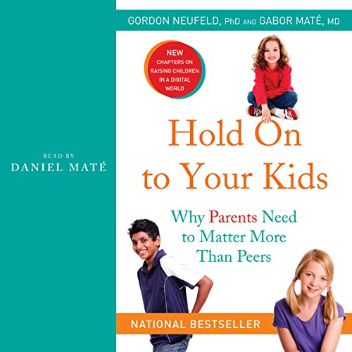 Hold On to Your Kids     Why Parents Need to Matter More Than Peers              Written by:                                                                                                                                 Gordon Neufeld                               Narrated by:                                                                                                                                 Gabor Maté,                                                                                        Daniel Mate                      Length: 13 hrs and 32 mins     21 ratings     Overall 4.8