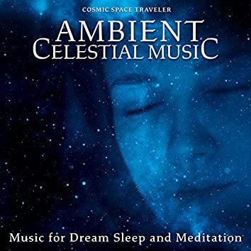 Ambient Celestial Music: Music for Dream Sleep and Meditation
