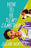 How to Be Remy Cameron - Julian Winters