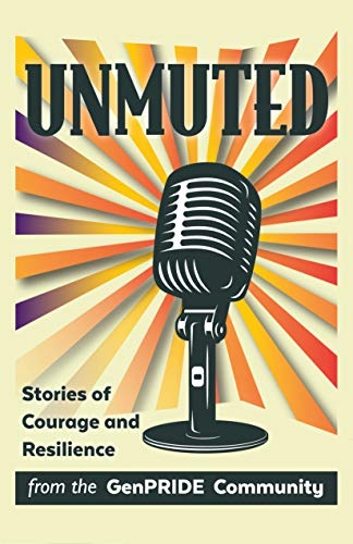 Unmuted: Stories of Courage and Resilience from the GenPRIDE Community by [GenPRIDE]