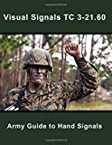 Visual Signals TC 3-21.60: Army Guide to Hand Signals