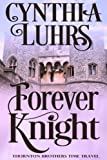 Forever Knight: Thornton Brothers Time Travel (A Knights Through Time Romance, Band 5)