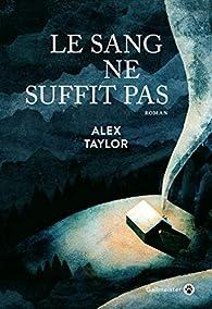 Le sang ne suffit pas par Alex Taylor