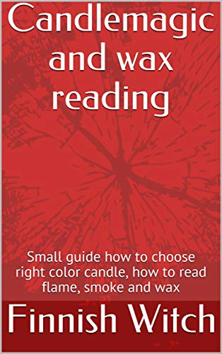 Candlemagic and wax reading : Small guide how to choose right color candle, how to read flame, smoke and wax (English Edition)