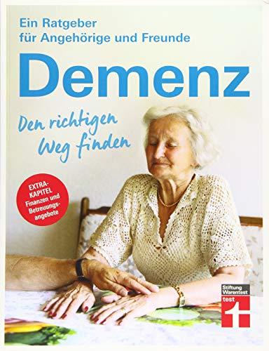 Demenz - Den richtigen Weg finden - Ratgeber für Angehörige und Freunde – Finanzielle Unterstützung, Betreuung, seelische Gesundheit (Ein Ratgeber für Angehörige und Freunde)