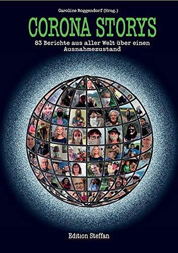 Corona Storys: 83 Berichte aus aller Welt über einen Ausnahmezustand