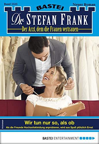 Dr. Stefan Frank 2535 - Arztroman: Wir tun nur so, als ob