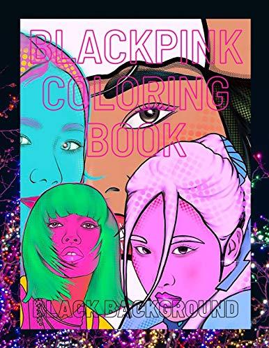BLACKPINK COLORING BOOK BLACK BACKGROUND: girls group k-pop coloring book black pages...