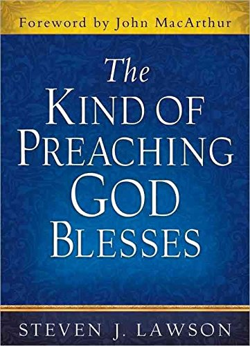 [(The Kind of Preaching God Blesses)] [By (author) Steven J. Lawson ] published on (April, 2013)