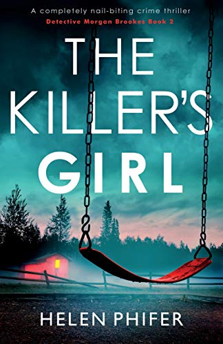 Compare Textbook Prices for The Killer's Girl: A completely nail-biting crime thriller Detective Morgan Brookes  ISBN 9781838888510 by Phifer, Helen