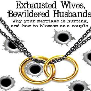 Exhausted Wives, Bewildered Husbands: Why Your Marriage Is Hurting, and How to Blossom as a Couple audiobook cover art