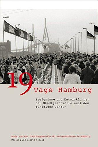 19 Tage Hamburg: Ereignisse und Entwicklungen der Stadtgeschichte seit den fünfziger Jahren