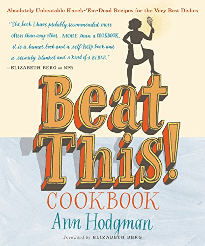 Beat This! Cookbook: Absolutely Unbeatable Knock-'em-Dead Recipes for the Very Best Dishes (English Edition)