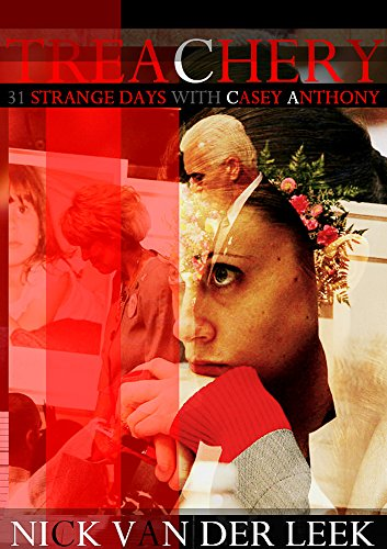 Treachery: Thirty-One Strange Days With Casey Anthony (Hopespring Chronicles Book 1)