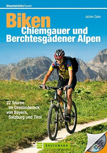 Mountainbiketouren – Biken Chiemgauer und Berchtesgadener Alpen: MTB Radführer mit 22 Mountainbike-Touren im Dreiländereck von Bayern, Salzburg und Tirol