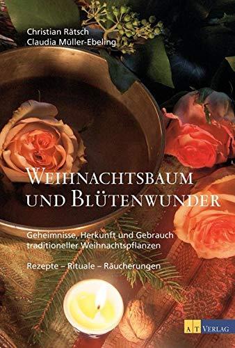 Weihnachtsbaum und Blütenwunder: Geheimnisse, Herkunft & Gebrauch traditioneller Weihnachtspflanzen - Rezepte. Rituale, Räucherungen