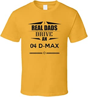 Real Dads Drive an 04 D-Max Father's Day T Shirt