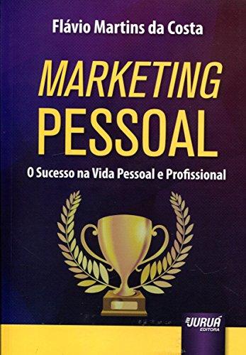 Marketing Pessoal - O Sucesso na Vida Pessoal e Profissional