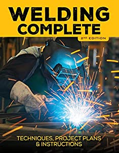 Welding Complete, 2nd Edition: Techniques, Project Plans & Instructions by Cool Springs Press