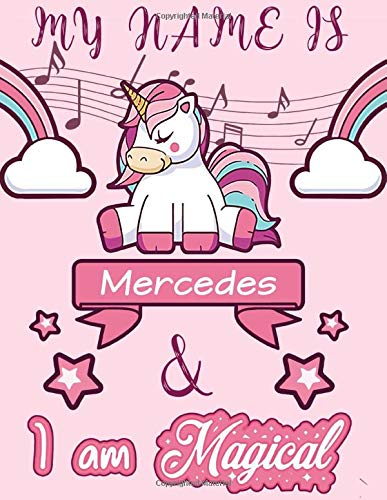Mercedes: My Name is Mercedes and I am magical - Unicorn Birthday Music notebook - 6 Large Staves Per Page - 110 Pages (8.5x11): Blank Sheet Music ... Wide Staff Manuscript Paper Notebook For Kids