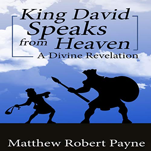 King David Speaks from Heaven: A Divine Revelation audiobook cover art