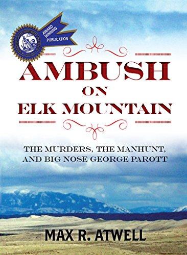 Ambush On Elk Mountain: The murders, the manhunt, and Big Nose George Parott (English Edition)