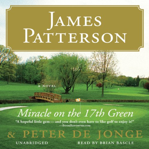 Miracle on the 17th Green                   By:                                                                                                                                 James Patterson,                                                                                        Peter de Jonge                               Narrated by:                                                                                                                                 Brian Bascle                      Length: 2 hrs and 51 mins     125 ratings     Overall 4.2