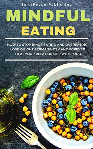 Book: MINDFUL EATING - How to Stop Binge Eating and Overeating, Lose Weight Permanently and Forever Heal Your Relationship with Food by Sarah Jones