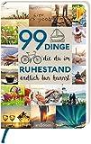 99 Dinge, die du im Ruhestand endlich tun kannst -