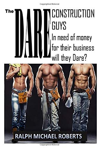 The Dare: Construction Guys: Starting their own business they are in need of money. Will they DARE?