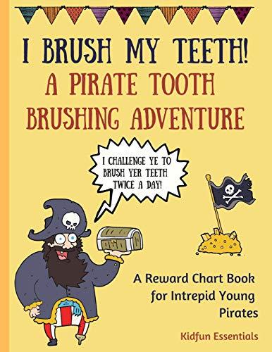I Brush My Teeth!: A Pirate Tooth Brushing Adventure - Reward Chart Book