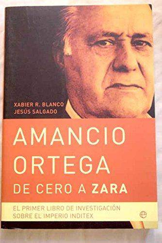 Amancio Ortega, de cero a Zara: el primer libro de investigación sobre el imperio Inditex (Actualidad (esfera))