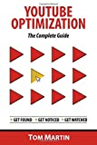 YouTube Optimization - The Complete Guide: Get more YouTube subscribers, views and revenue by optimizing like the pros - Tom Martin